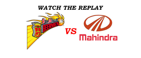 List of Replay Videos San Miguel vs Mahindra @ Smart Araneta Coliseum July 27, 2016
