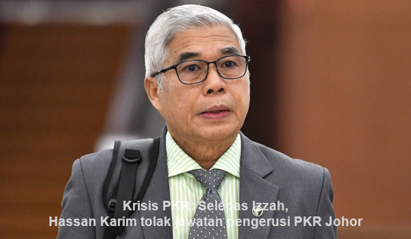 Krisis PKR: Selepas Izzah, Hassan Karim tolak jawatan pengerusi PKR Johor