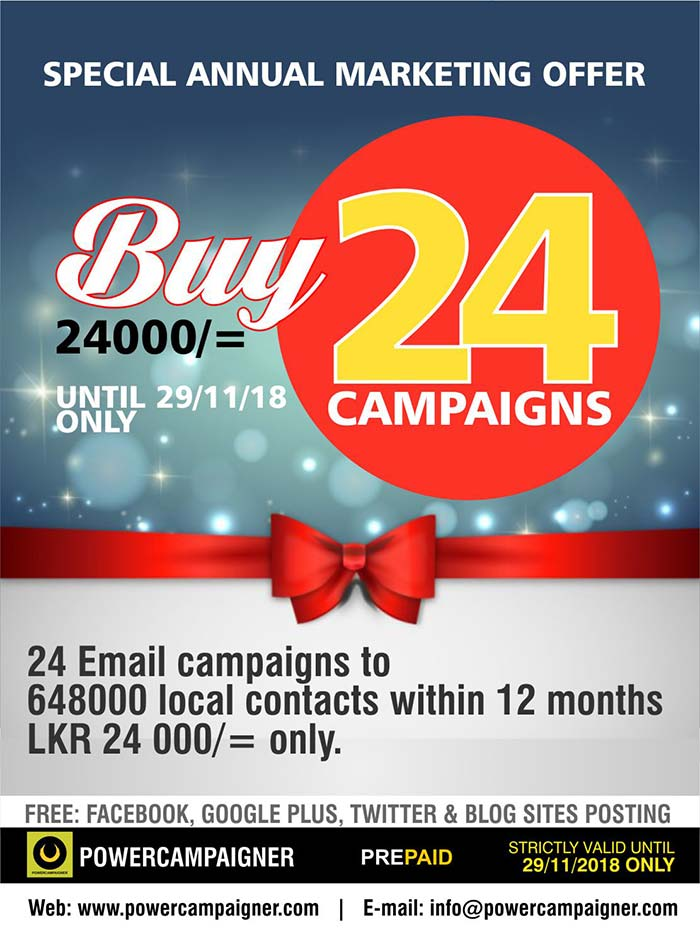 Email Marketing Annual Plan - Limited Offer  24 ( Twenty Four ) Email Marketing Campaigns Rs. 24 000/=.  Strictly valid until 29/11/2018 only  To be completed with in 12 months period.  No of E-mail Address: 648000+ ( 272 000+ Corporate Contacts and others are individuals ) Subscribers' Type: CEOs, MDs, Directors, Managers, Government Offices & Ministries, Small to Large scale organizations, NGOs, Embassies, Industries, Real Estates, Hotels, Students, School Leavers, Parents, etc.  Call/SMS 071 881 92 92 https://www.facebook.com/Powercampaigner/  #emailmarketing #powercampaigner