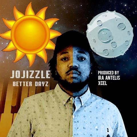 AUDIO REVIEW: JoJizzle - Better Dayz ( Prod. by Ira Antelis)