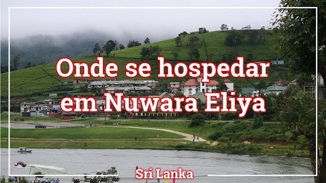 Onde se hospedar em Nuwara Ellya, no Sri Lanka