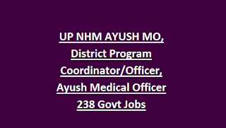 UP NHM AYUSH MO, District Program Coordinator Officer, Ayush Medical Officer 238 Govt Jobs Recruitment Exam Notification 2018