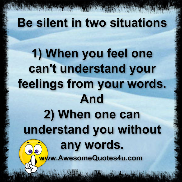 Awesome Quotes: Be Silent In Two Situations