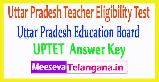 Uttar Pradesh Teacher Eligibility Test UPTET Answer Key 2017 2018 Download Paper 1 Paper 2