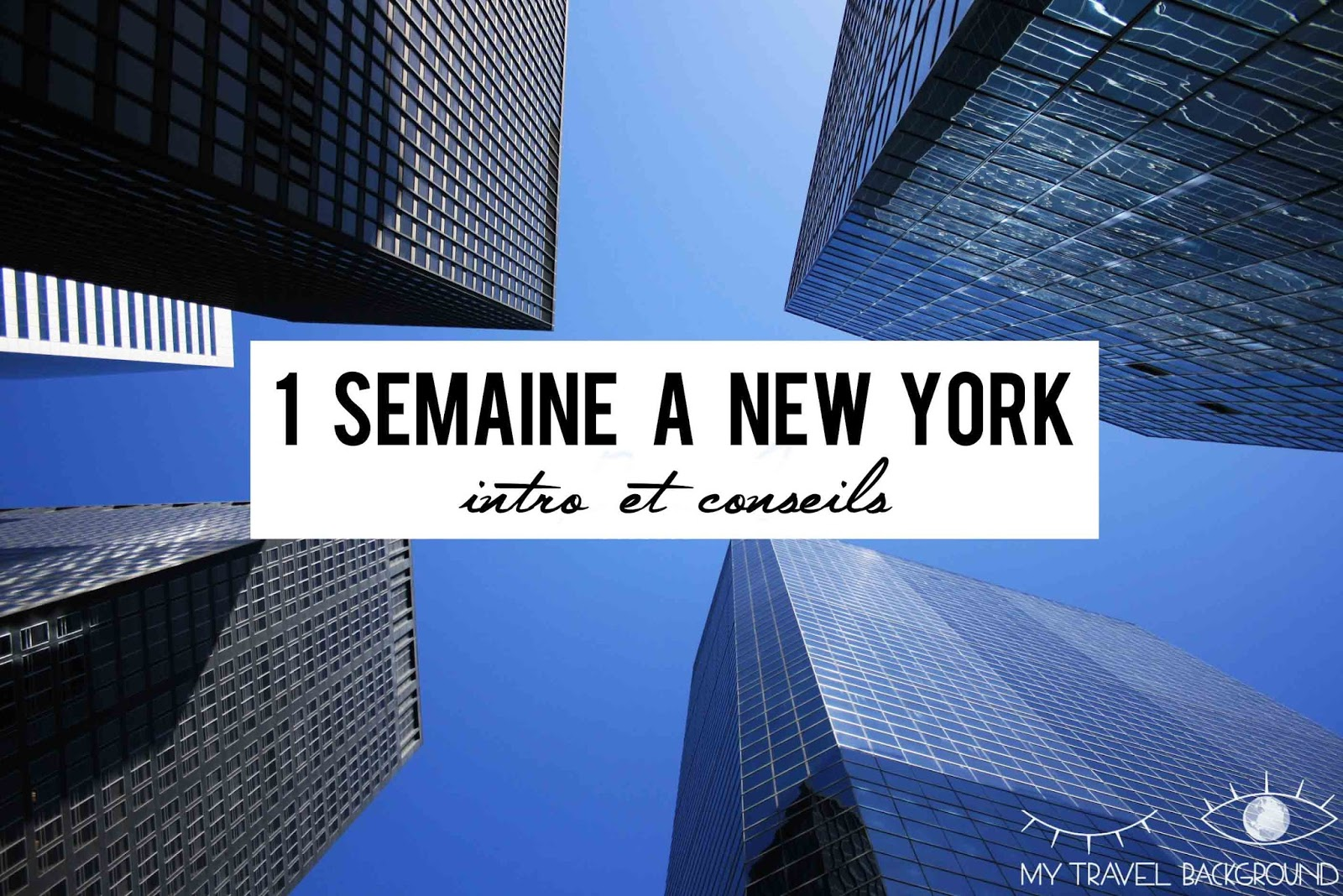 My Travel Background : Une semaine à New York, introduction et conseils