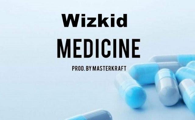 "Wizkid New Music ""Medicine.""-Play Now"
