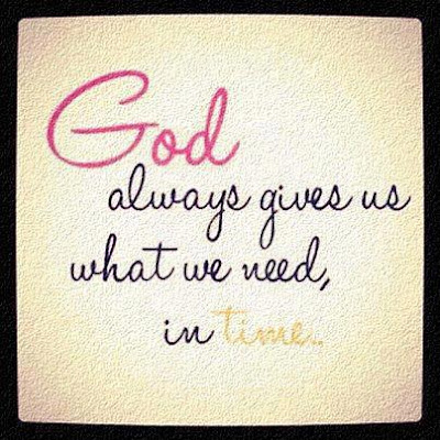 God Always Gives Us What We Need In Time I Share Quotes