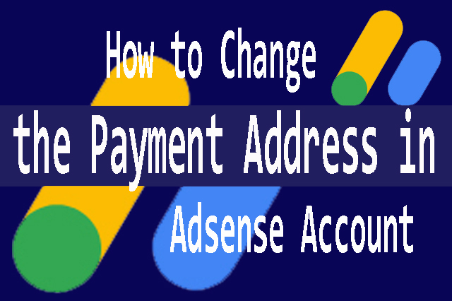 How to Change the Payment Address in AdSense Account