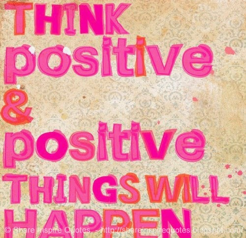 Think positive & positive things will happen | Share ...