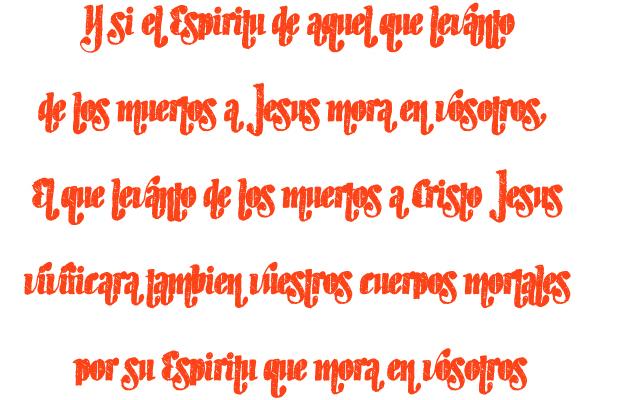 Y si el Espíritu de aquel que levantó de los muertos a Jesús mora en vosotros, El que levantó de los muertos a Cristo Jesús vivificará también vuestros cuerpos mortales por su Espíritu que mora en vosotros