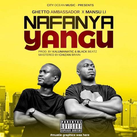 Ghetto Ambassador Ft Mansu Li - Nafanya Yangu | MP3 Download