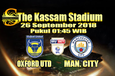 AGEN BOLA ONLINE TERBESAR - PREDIKSI SKOR ENGLISH LEAGUE CUP OXFORD UNITED VS MAN. CITY 26 SEPTEMBER 2018