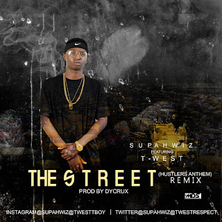 Music: Supahwiz ft Twest - The street (hustlers anthem) remix