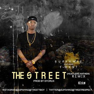Music: Supahwiz ft Twest - The street (hustlers anthem) remix