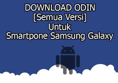 Download Aplikasi Odin ( Semua Versi ) Untuk Smartpone Samsung Galaxy