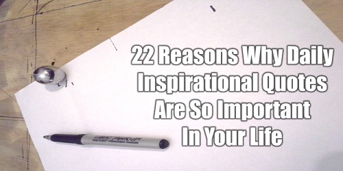 22 Reasons Why Daily Inspirational Quotes Are So Important In Your
