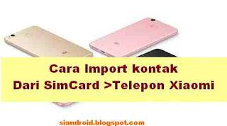 Cara Pindah Kontak Simcard ke kontak Telepon Xiaomi semua seri