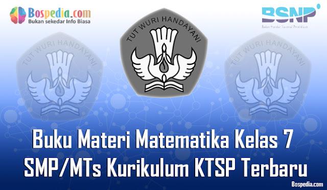Pada kesempatan yang cerah ini admin mecoba berbagi Buku Materi Matematika Untuk Kelas  Lengkap - Buku Materi Matematika Kelas 7 SMP/MTs Kurikulum KTSP Terbaru