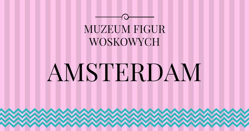 Muzeum Figur Woskowych w Amsterdamie