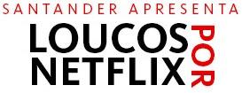 Cadastrar Promoção Santander 2017 Loucos Por Netflix