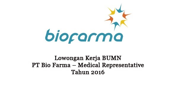 PT BIO FARMA (PERSERO) : MEDICAL REPRESENTATTIVE - BUMN, INDONESIA
