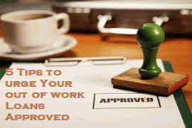 5 Tips to urge Your out of work Loans Approved