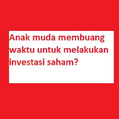 Anak muda membuang waktu untuk melakukan investasi saham?