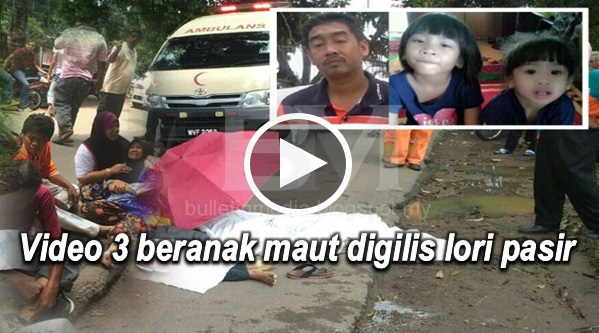Video 3 beranak maut digilis lori pasir