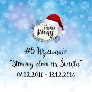 http://fabrykaweny.blogspot.ie/2016/12/wyzwanie-5-stroimy-dom-na-swieta-wyniki.html