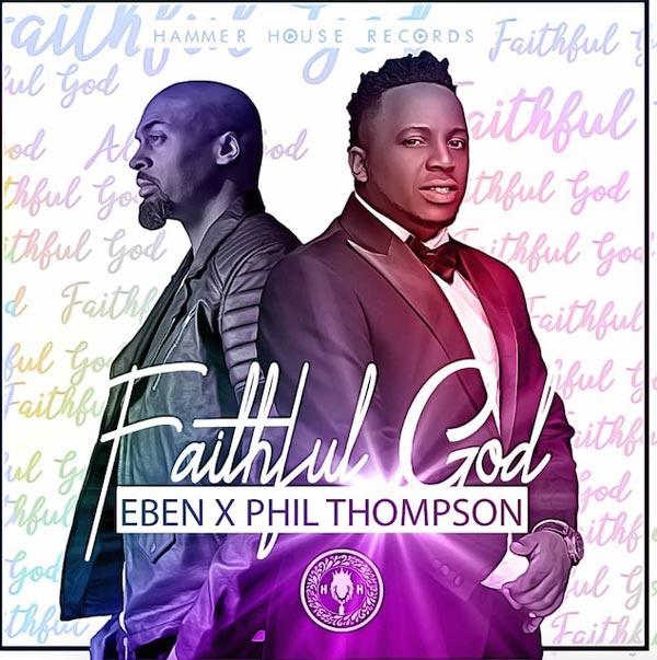 Eben ft Phil Thompson – Faithful God (Audio Download) | #BelieversCompanion