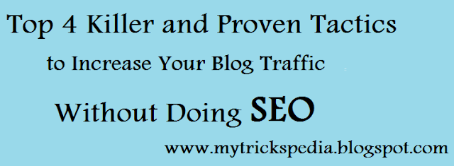 Top 4 Killer and proven Tactics to Increase Your Blog Traffic Without doing SEO