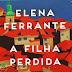 """O passado e a crueldade: """"A Filha Perdida"""", de Elena Ferrante"""