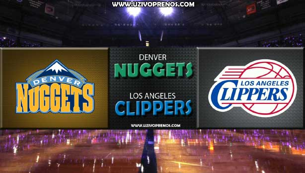 NBA UŽIVO: Denver Nuggets - Los Angeles Clippers LIVE PRENOS ONLINE