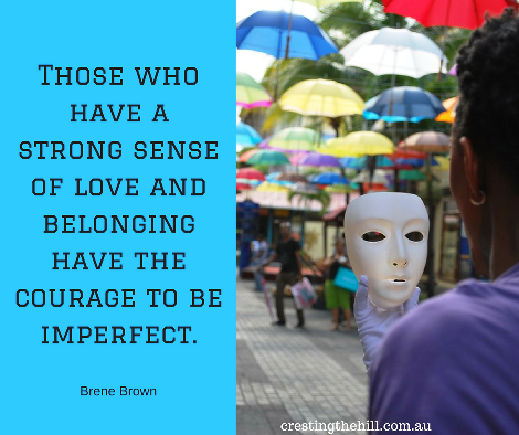 Those who have a strong sense of love and belonging have the courage to be imperfect.