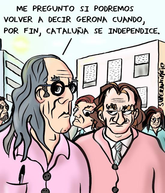Me pregunto si podremos volver a decir Gerona cuando, por fin, Cataluña se independice.