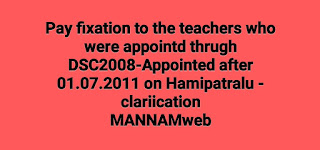 Pay fixation to the teachers who were appointed through DSC 2008 Notification and appointed after  01.07.2011 on Hamipatralu - clariication  _ lssued.