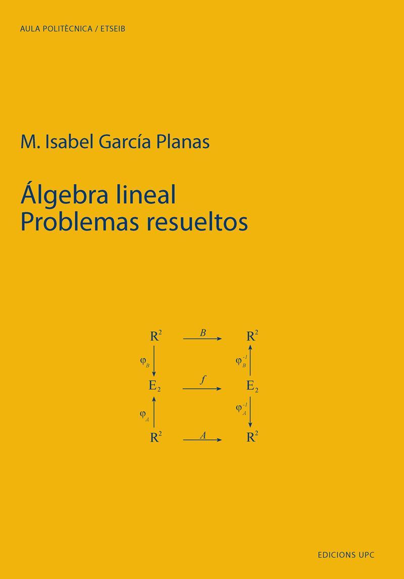 Álgebra Lineal: Problemas resueltos – M. Isabel García Planas