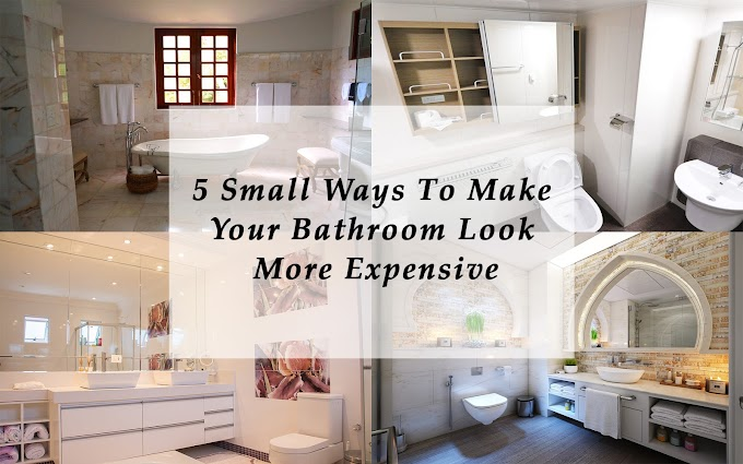 5 Small Ways To Make Your Bathroom Look More Expensive