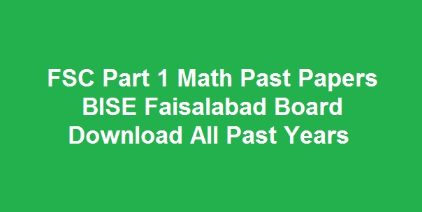 FSC Part 1 Math Past Papers BISE Faisalabad Board Download All Past Years