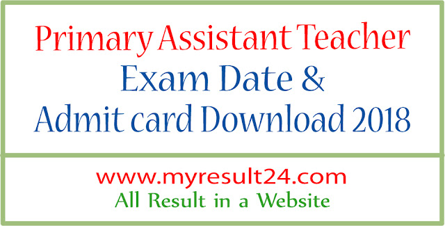 Primary Assistant Teacher Exam date & Admit Card Download 2018