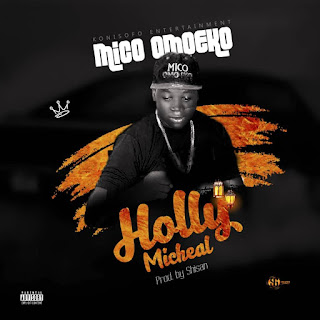 MUSIC : MICO OMOEKO - HOLLY MICHEAL