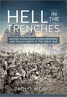 Hell in the Trenches: Austro-Hungarian Stormtroopers and Italian Arditi in the Great War