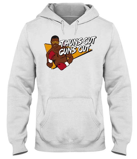 Thuns Out Guns Out T Shirts Hoodie Sweatshirt - Mike Tyson
