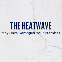 The Sneaky Way the Heatwave  May Have Damaged Your Premises