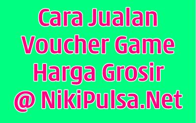 Cara Mudah Jualan Voucher Game Online di Server Niki Reload Bisnis Agen Pulsa Elektrik Online Termurah Jakarta Bandung Semarang Surabaya