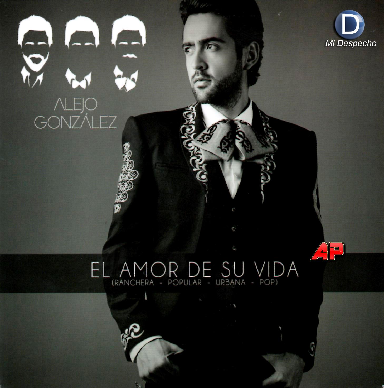 Alejo Gonzalez El Amor De Su Vida