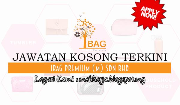 Jawatan Kosong Terkini 2017 di IBAG Premium (M) Sdn Bhd mehkerja