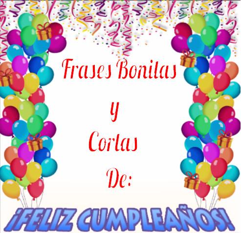 Frases De Cumpleaños Bonitas Y Cortas Cumpleaños Feliz
