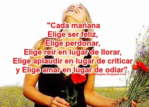 Elige reír en lugar de llorar, elige aplaudir en lugar de criticar.