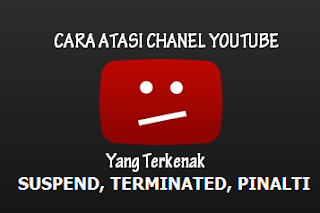 Cara Mengatasi Channel / Akun Youtube Yang Terkena Suspend